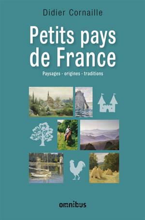 Petits pays de France : paysages, origines, traditions