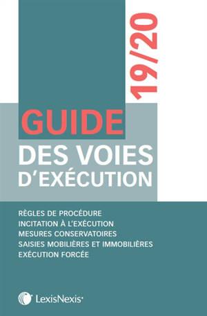 Guide des voies d'exécution 2019-2020 : règles de procédure, incitation à l'exécution, mesures conservatoires, saisies mobilières et immobilières, exécution forcée