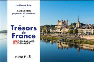 Trésors de France : des racines & des ailes : calendrier perpétuel 52 semaines
