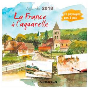 La France à l'aquarelle : agenda 2018 : 12 paysages pas à pas