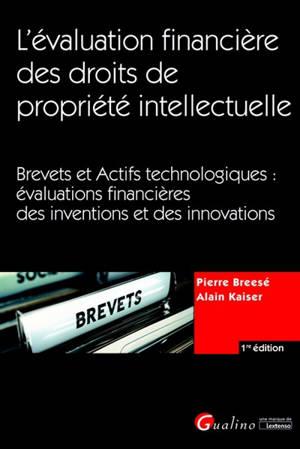 L'évaluation financière des droits de propriété intellectuelle : brevets et actifs technologiques : évaluations financières des inventions et des innovations