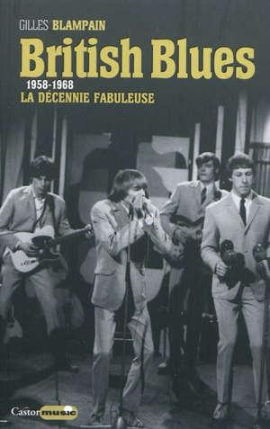 British blues : 1958-1968, la décennie fabuleuse