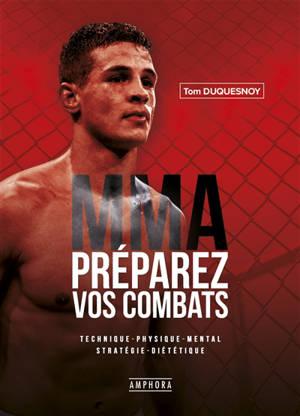 MMA, préparez vos combats : technique, physique, mental, stratégie, diététique