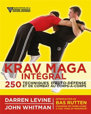 Krav maga intégral : 250 techniques d'auto-défense et de combat au corps-à-corps