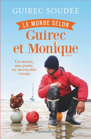 Le monde selon Guirec et Monique : récit : un marin, une poule, un incroyable voyage