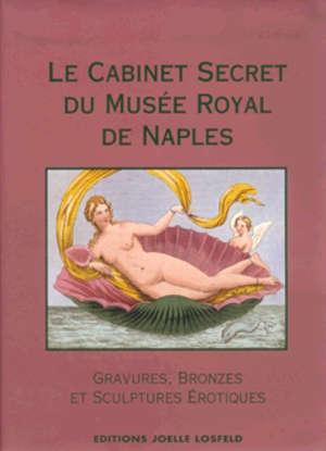 Le cabinet secret du Musée royal de Naples : peintures, bronzes et statues érotiques