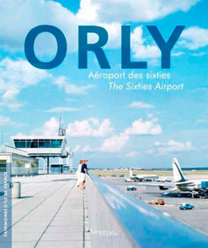 Orly : aéroport des sixties = Orly : the sixties airport