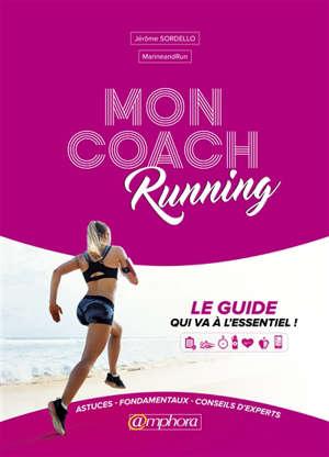 Mon coach running : équipement, entraînement, coaching, diététique, santé