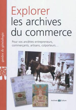 Explorer les archives du commerce : pour vos ancêtres entrepreneurs, commerçants, artisans, colporteurs...