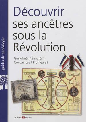Découvrir ses ancêtres sous la Révolution : guillotinés ? émigrés ? convaincus ? profiteurs ?