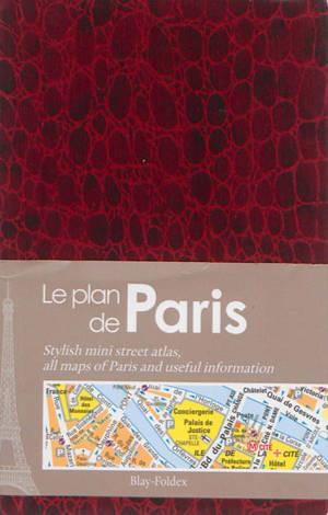 Le plan de Paris : rouge = Stylish mini street atlas : all maps of Paris and useful information