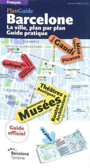 Barcelone : la ville, plan par plan guide pratique : plan guide