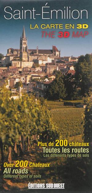 Saint-Emilion : la carte en 3D : plus de 200 châteaux, toutes les routes, les différents types de sols = Saint-Emilion : the 3D map : over 200 chateaux, all roads, différent types of soils