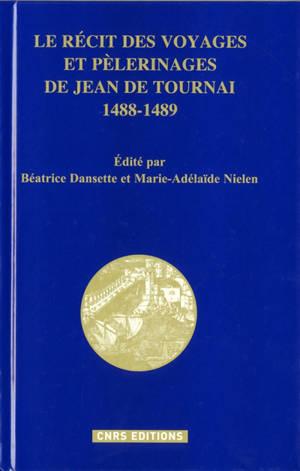 Le récit des voyages et pèlerinages de Jean de Tournai, 1488-1489