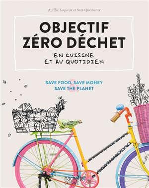 Objectif zéro déchet en cuisine et au quotidien : save food, save money & save the planet