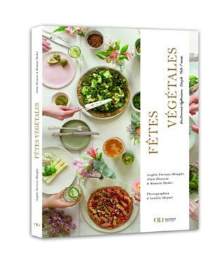 Fêtes végétales : gastronomie végétarienne, simple, toute l'année