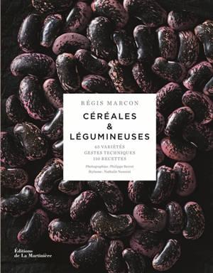 Céréales & légumineuses : 65 variétés, gestes, techniques, 110 recettes