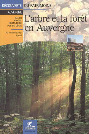 L'arbre et la forêt en Auvergne : Allier, Cantal, Haute-Loire, Puy-de-Dôme : 40 microbalades à pied