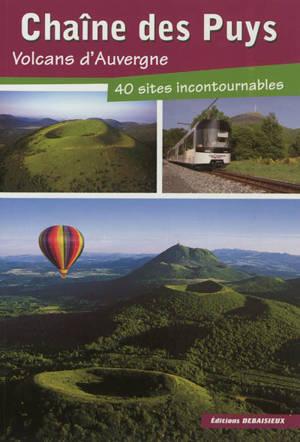 Chaîne des Puys : volcans d'Auvergne : 40 sites incontournables