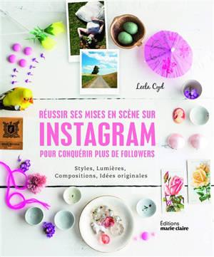Réussir ses mises en scène sur Instagram pour conquérir plus de followers : styles, lumières, compositions, idées originales