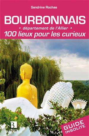 Bourbonnais : département de l'Allier : 100 lieux pour les curieux