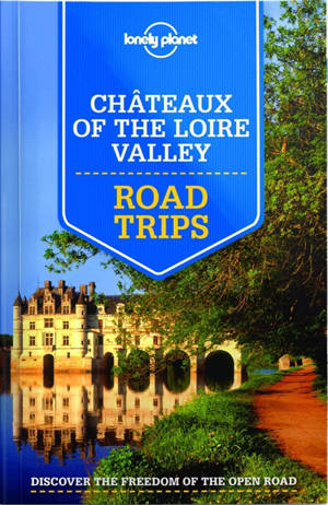 Châteaux of the Loire Valley : road trips