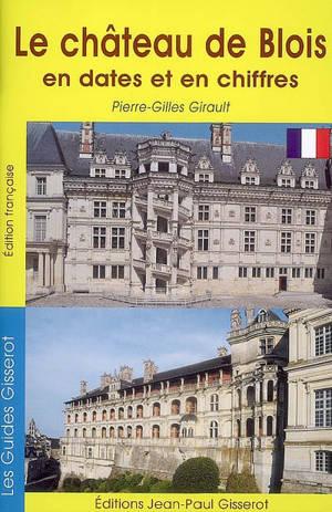 Le château de Blois en dates et en chiffres