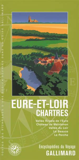 Eure-et-Loir, Chartres : vallée royale de l'Eure, château de Maintenon, vallée du Loir, la Beauce, le Perche