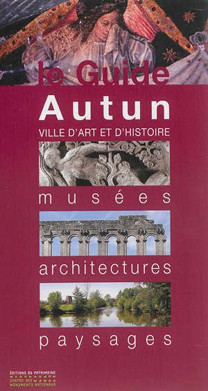Autun : ville d'art et d'histoire : musées, architectures, paysages