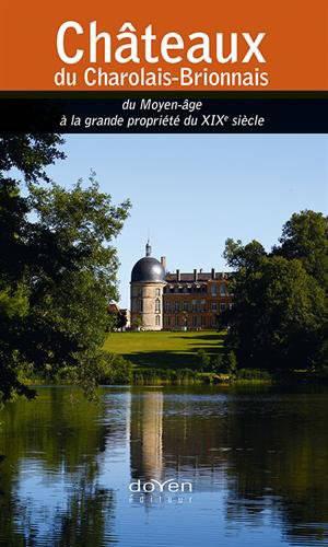 Châteaux du Charolais-Brionnais : du Moyen Age à la grande propriété du XIXe siècle