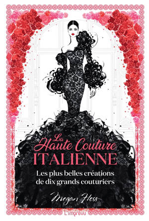 La haute couture italienne : les plus belles créations de dix grands couturiers