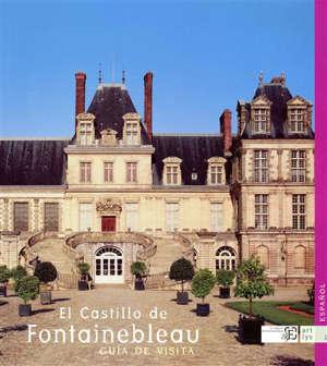 El castillo de Fontainebleau : guia de visita