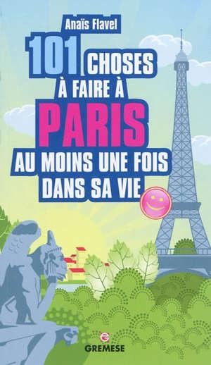 101 choses à faire à Paris au moins une fois dans sa vie