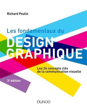 Les fondamentaux du design graphique : les 26 concepts clés de la communication visuelle