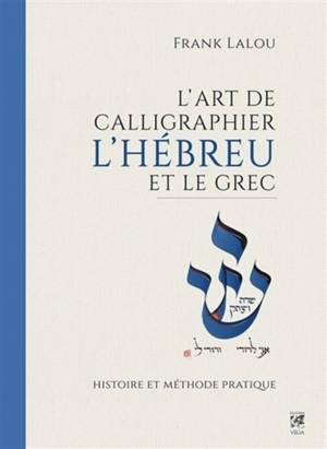 L'art de calligraphier l'hébreu et le grec : histoire et méthode pratique