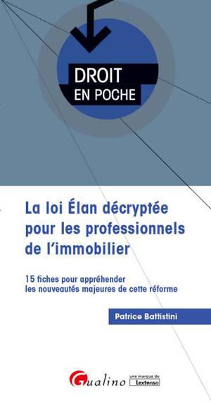 La loi Elan décryptée pour les professionnels de l'immobilier : 15 fiches pour appréhender les nouveautés majeures de cette réforme