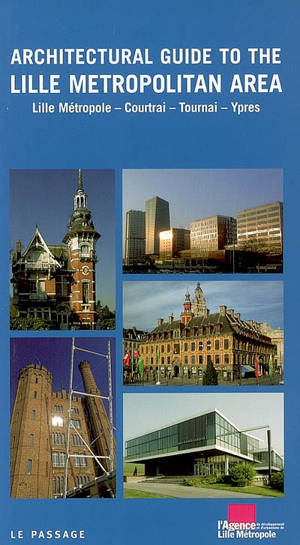 Architectural guide to the Lille metropolitan area : Lille métropole, Courtrai, Tournai, Ypres
