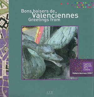 Bons baisers de Valenciennes = Greetings from Valenciennes