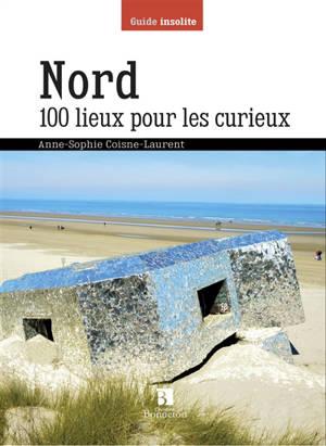 Nord : 100 lieux pour les curieux