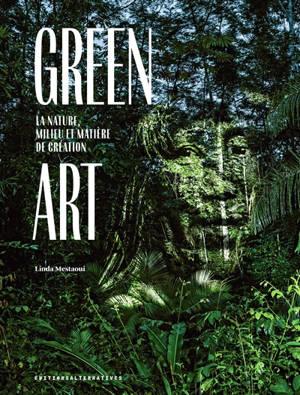Green art : la nature, milieu et matière de création