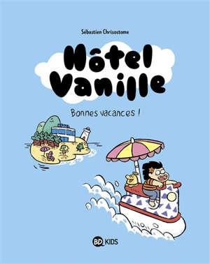 Hôtel vanille. Volume 1, Bonnes vacances !
