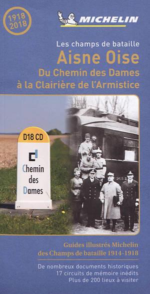 Les champs de bataille : Aisne, Oise : du Chemin des Dames à la Clairière de l'Armistice