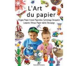 L'art du papier : origami, papier tressé, paperolles, cartonnage, décopatch, lampions, vitraux, papier mâché, découpage