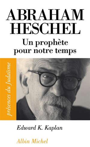 Abraham Joshua Heschel (1907-1972) : un prophète pour notre temps