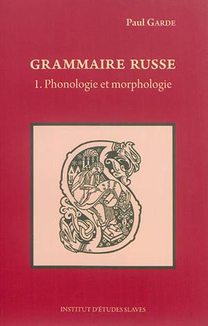 Grammaire russe. Volume 1, Phonologie et morphologie
