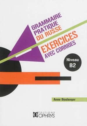 Grammaire pratique du russe : exercices avec corrigés. Volume 2, Niveau B2