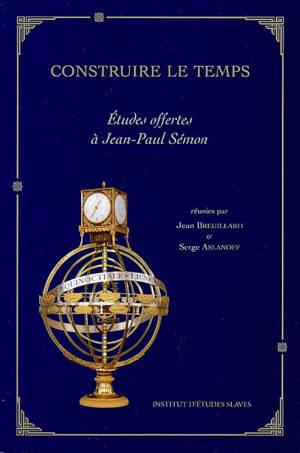 Construire le temps : études offertes à Jean-Paul Sémon