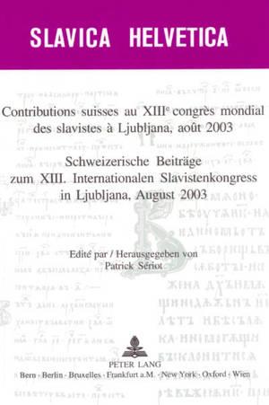 Contributions suisses au XIIIe Congrès mondial des slavistes à Ljubljana, août 2003 = Schweizerische Beiträge zum XIII internationalen Slavistenkongress in Ljubljana, august 2003