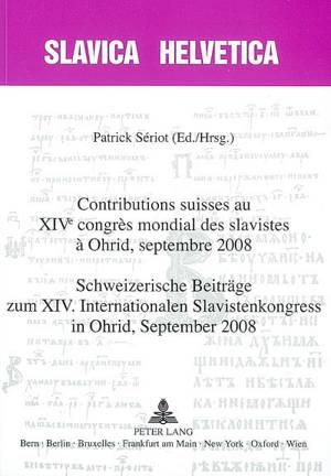 Contributions suisses au XIVe Congrès mondial des slavistes à Ohrid, septembre 2008 = Schweizerische Beiträge zum XIV. internationalen Slavistenkongress in Ohrid, september 2008