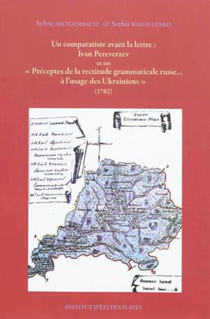 Ivan Pereverzev et ses Préceptes de la rectitude grammaticale russe... à l'usage des Ukrainiens (1782)